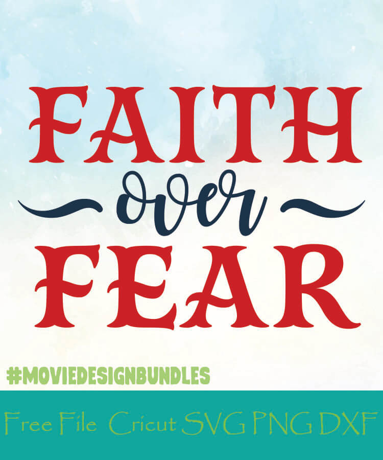 Faith Over Fear Free Designs Svg Png Dxf For Cricut Movie Design Bundles
