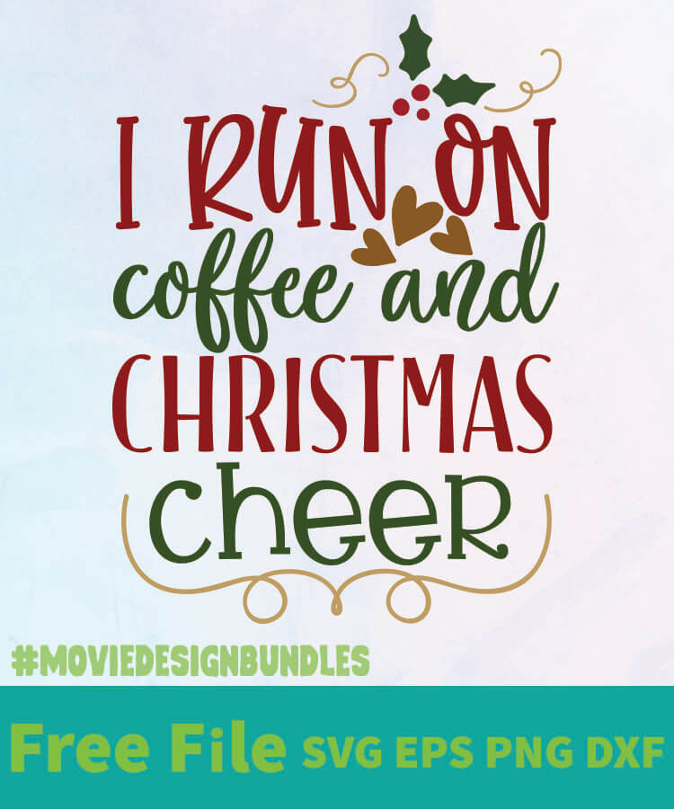 I Run On Coffee And Christmas Cheer 01 Free Designs Svg Esp Png Dxf For Cricut Movie Design Bundles