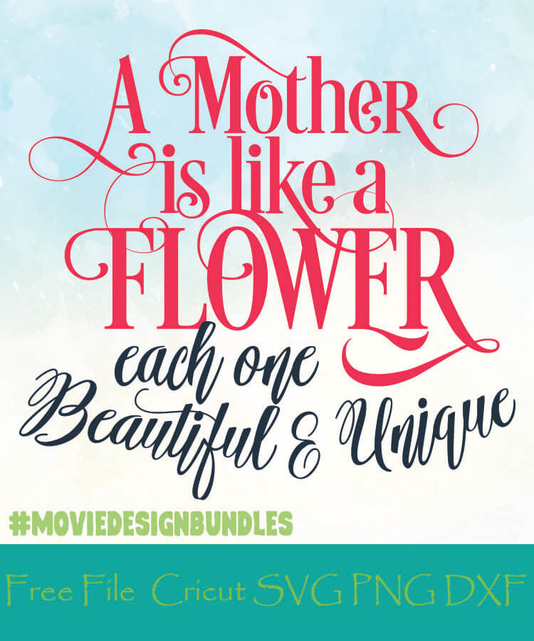 Mother Is Like A Flower Each One Beautiful And Unique Free Designs Svg Png Dxf For Cricut Movie Design Bundles