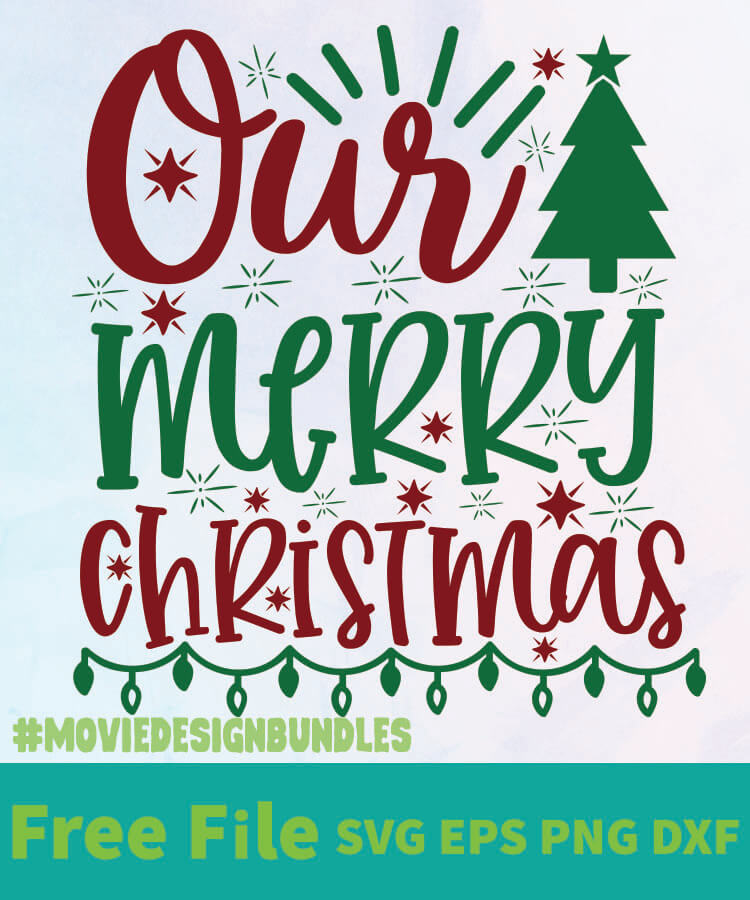 Our Merry Christmas Free Designs Svg Esp Png Dxf For Cricut Movie Design Bundles
