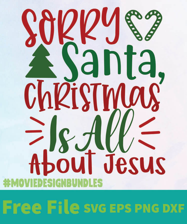 Download SORRY SANTA, CHRISTMAS IS ALL ABOUT JESUS FREE DESIGNS SVG ...