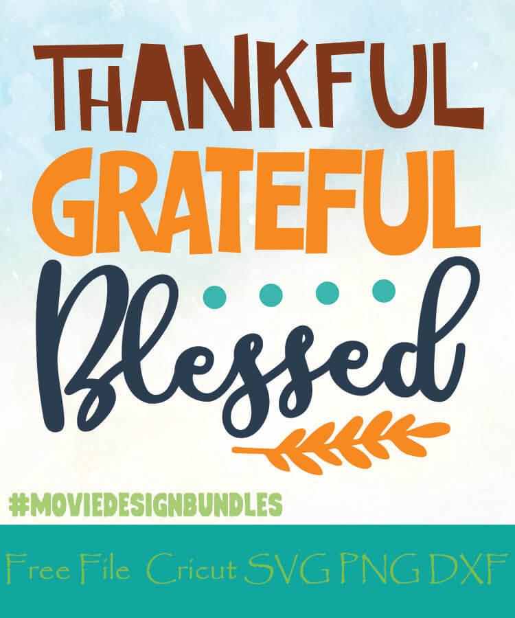 Thankful Grateful Blessed Free Designs Svg Png Dxf For Cricut Movie Design Bundles