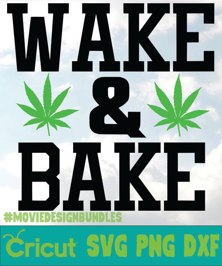Wake And Bake Cannabis Svg Png Dxf Cricut Movie Design Bundles