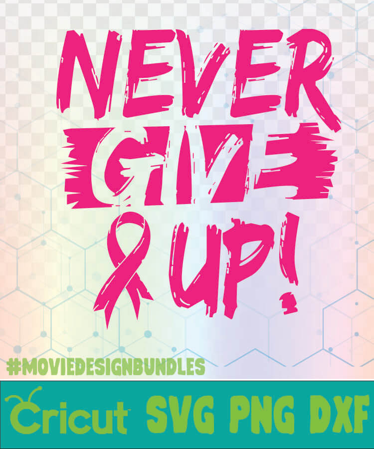 Never Give Up Breast Cancer Awareness Quotes Logo Svg Png Dxf Movie Design Bundles
