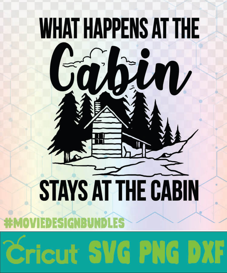What Happens At The Cabin Stays At The Cabin Camping Quotes Logo Svg Png Dxf Movie Design Bundles